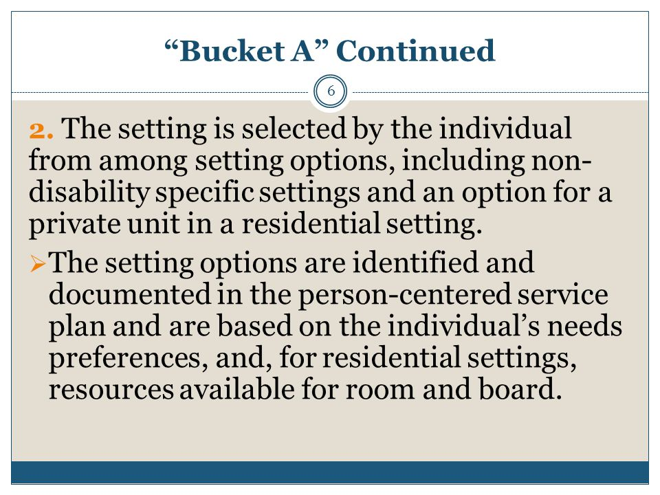 """""""Bucket A"""" Continued 6 2. The setting is selected by the individual from among setting options, including non- disability specific settings and an opt"""