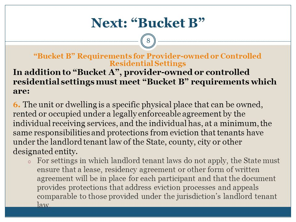 Next: Bucket B 8 Bucket B Requirements for Provider-owned or Controlled Residential Settings In addition to Bucket A , provider-owned or controlled residential settings must meet Bucket B requirements which are: 6.