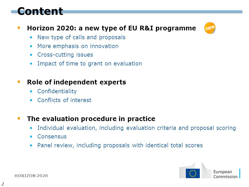 HORIZON 2020 2 Content  Horizon 2020: a new type of EU R&I programme New type of calls and proposals More emphasis on innovation Cross-cutting issues