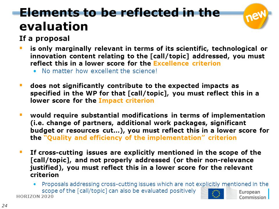 HORIZON 2020 24 Elements to be reflected in the evaluation If a proposal  is only marginally relevant in terms of its scientific, technological or in
