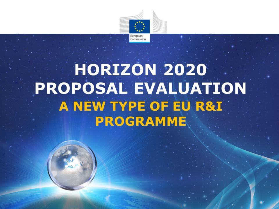 HORIZON 2020 PROPOSAL EVALUATION A NEW TYPE OF EU R&I PROGRAMME