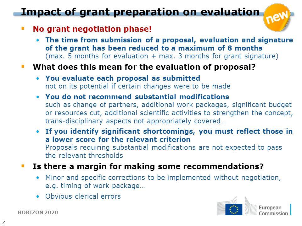 HORIZON 2020 7 Impact of grant preparation on evaluation  No grant negotiation phase.