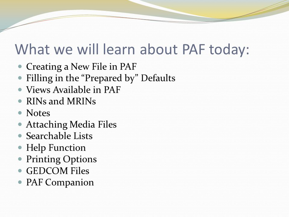 """What we will learn about PAF today: Creating a New File in PAF Filling in the """"Prepared by"""" Defaults Views Available in PAF RINs and MRINs Notes Attac"""