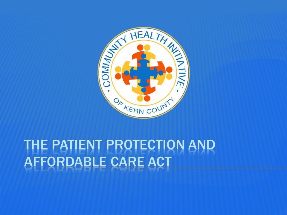 Community Health Initiative of Kern County Health Care Reform OBAMACARE The New Health Law