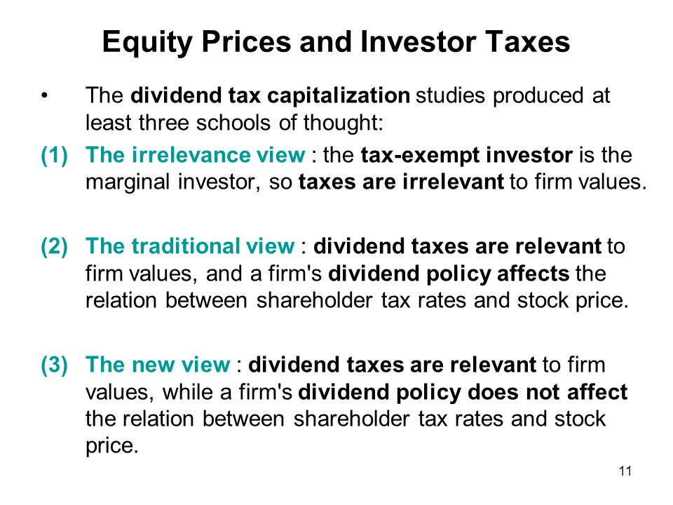 Equity Prices and Investor Taxes The dividend tax capitalization studies produced at least three schools of thought: (1)The irrelevance view : the tax-exempt investor is the marginal investor, so taxes are irrelevant to firm values.