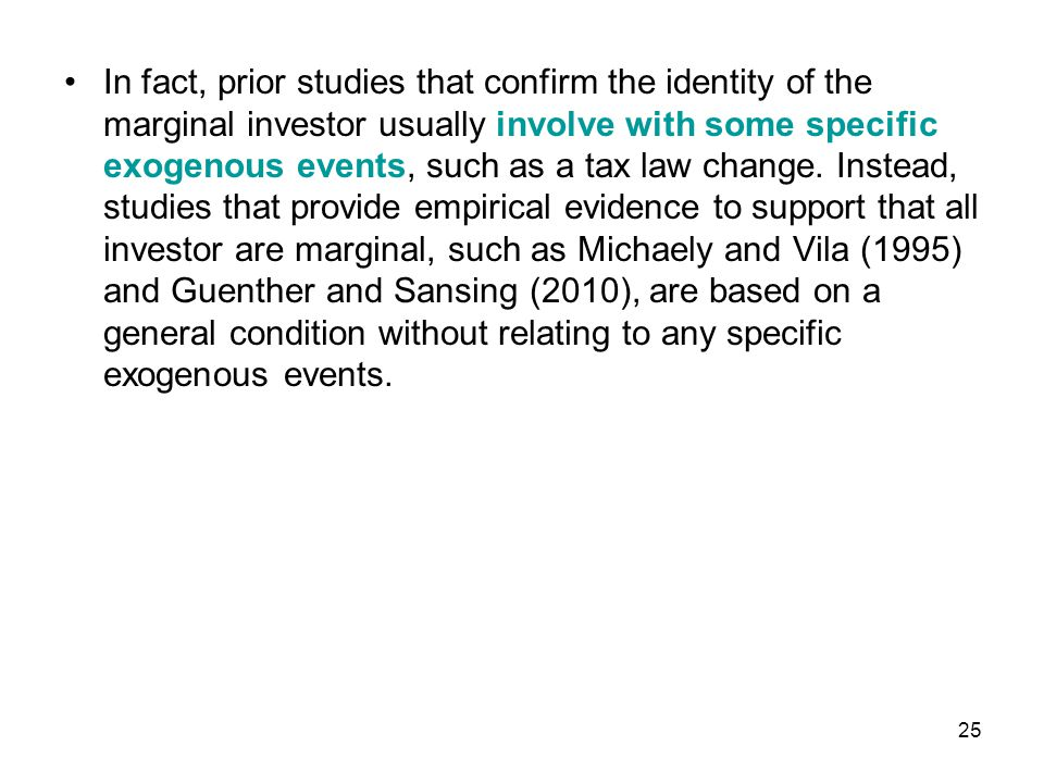 In fact, prior studies that confirm the identity of the marginal investor usually involve with some specific exogenous events, such as a tax law change.