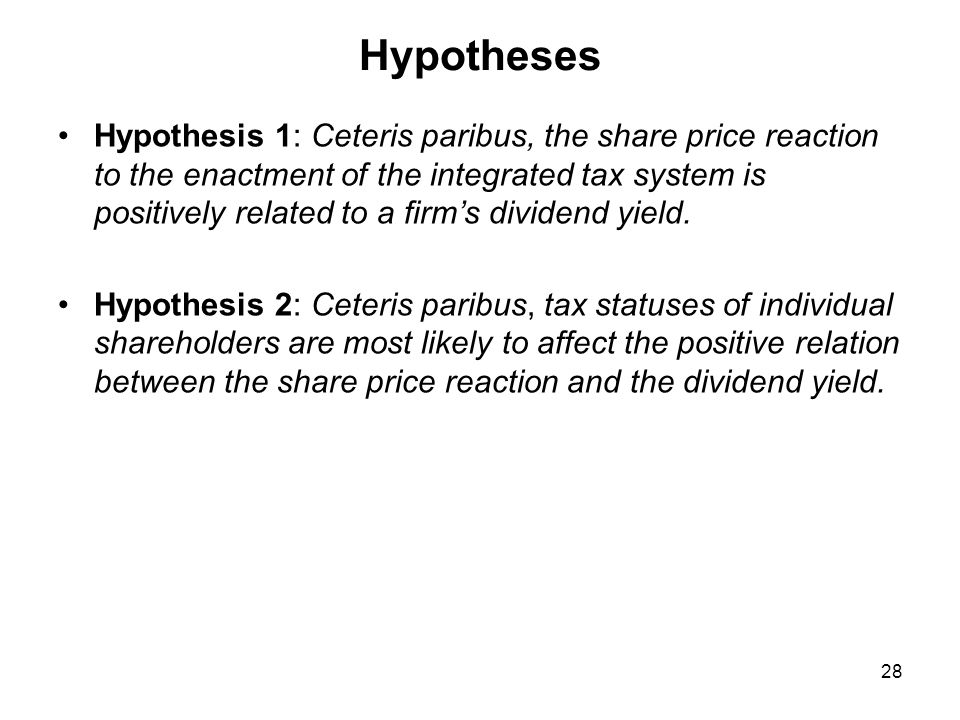 Hypotheses Hypothesis 1: Ceteris paribus, the share price reaction to the enactment of the integrated tax system is positively related to a firm's dividend yield.