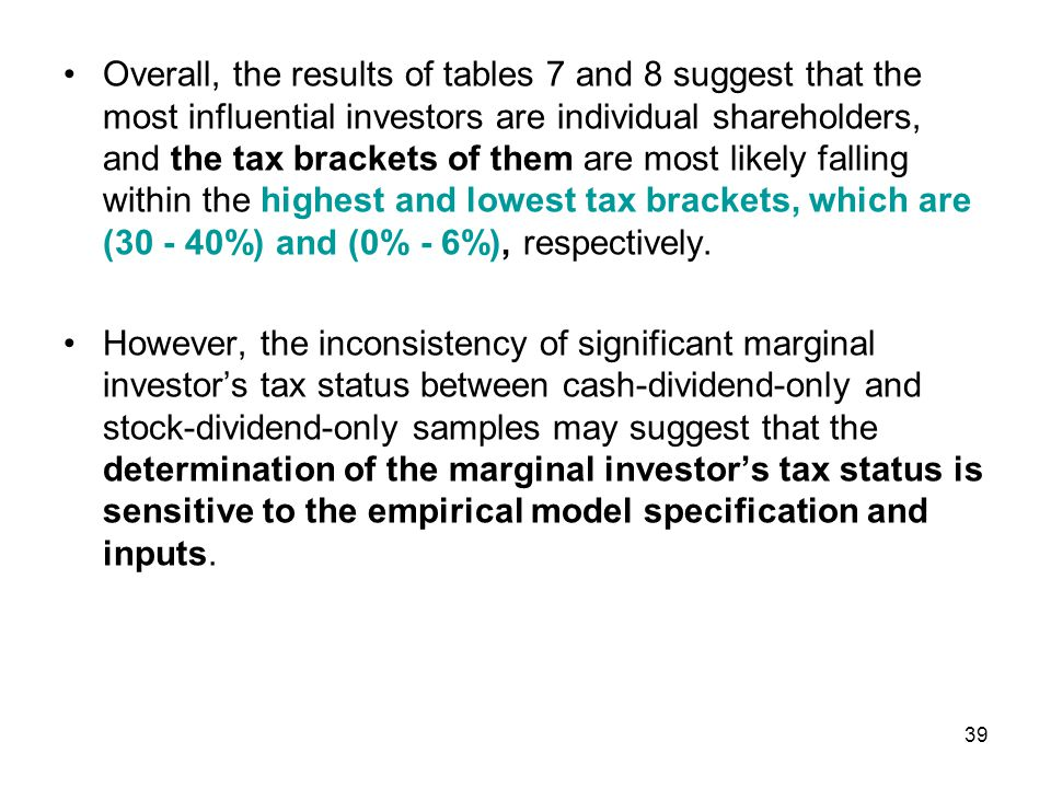 Overall, the results of tables 7 and 8 suggest that the most influential investors are individual shareholders, and the tax brackets of them are most likely falling within the highest and lowest tax brackets, which are (30 - 40%) and (0% - 6%), respectively.