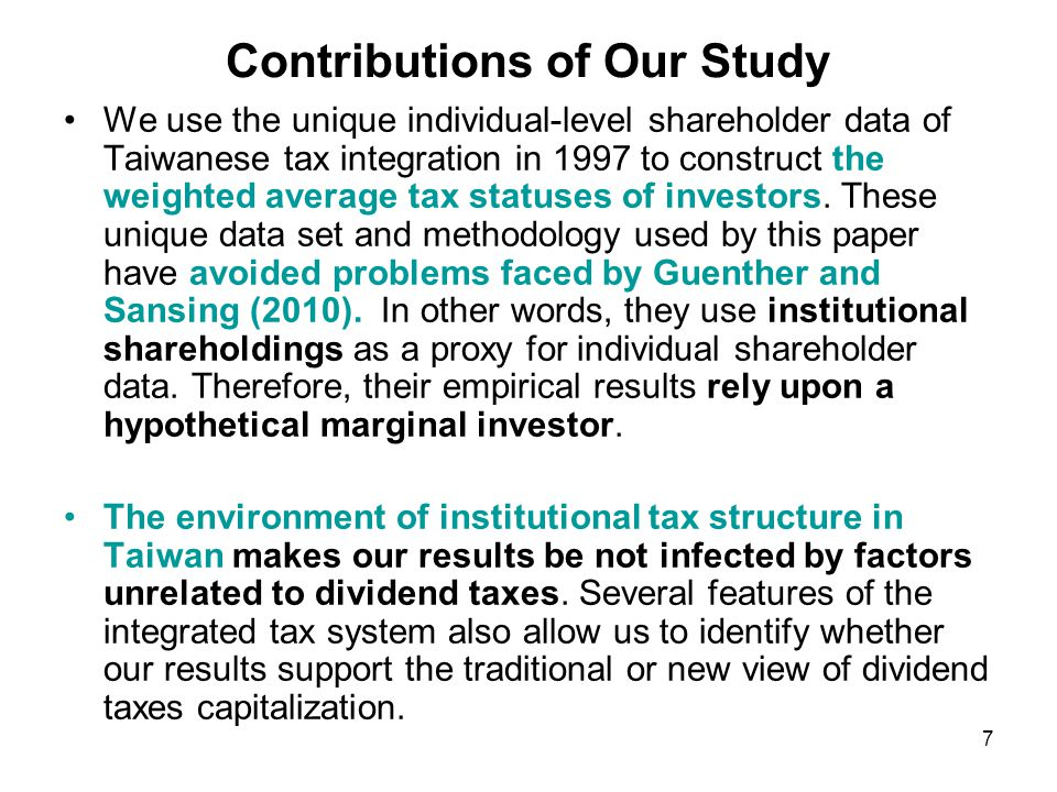 Contributions of Our Study We use the unique individual-level shareholder data of Taiwanese tax integration in 1997 to construct the weighted average tax statuses of investors.