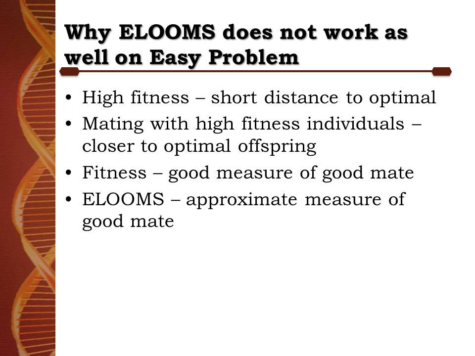 Why ELOOMS does not work as well on Easy Problem High fitness – short distance to optimal Mating with high fitness individuals – closer to optimal off