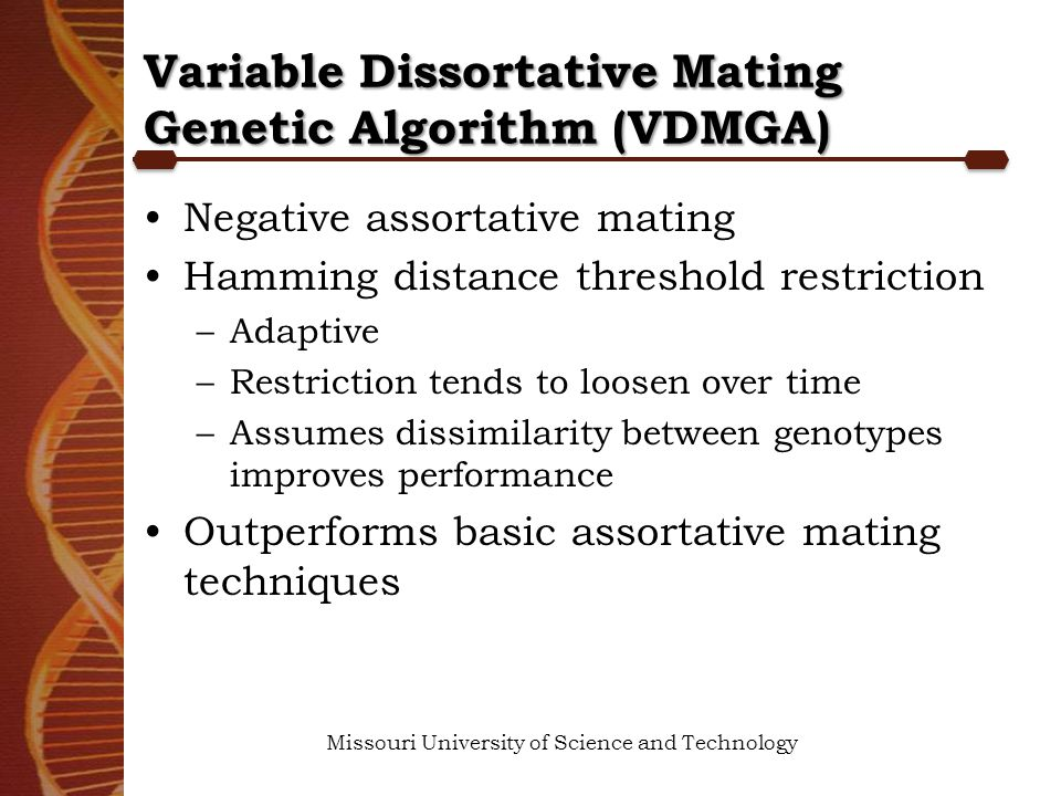Variable Dissortative Mating Genetic Algorithm (VDMGA) Negative assortative mating Hamming distance threshold restriction –Adaptive –Restriction tends