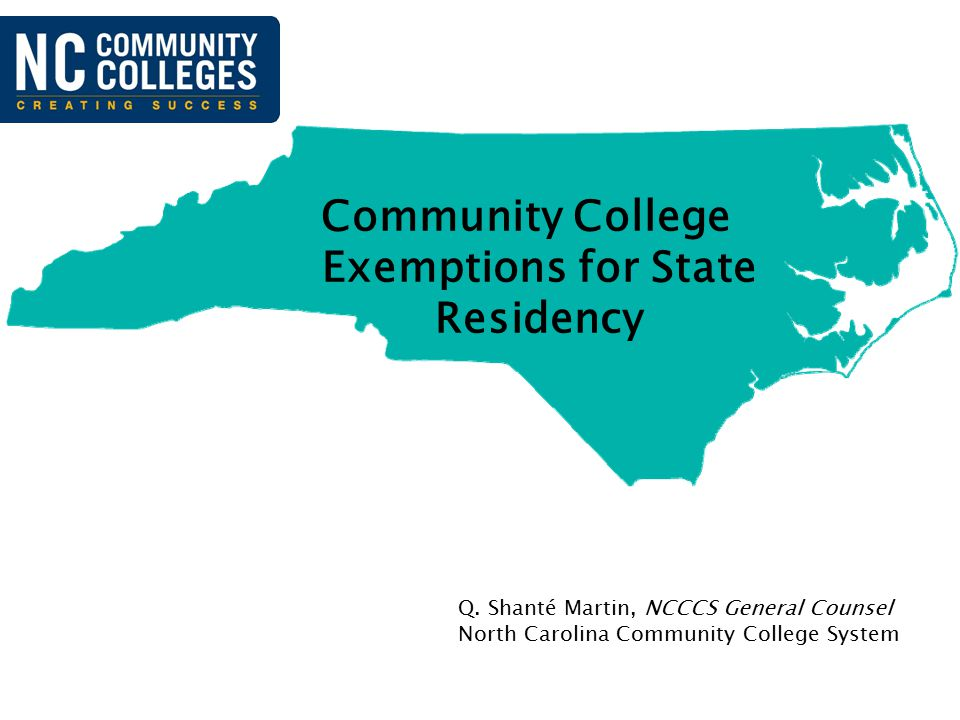 Q. Shanté Martin, NCCCS General Counsel North Carolina Community College System Community College Exemptions for State Residency