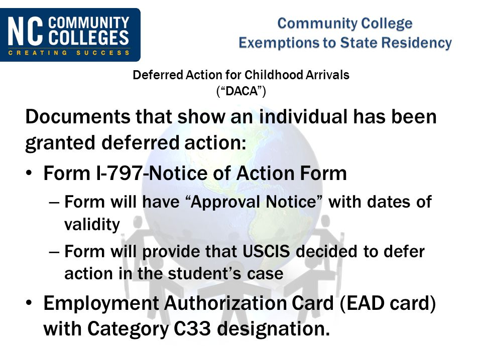 "Documents that show an individual has been granted deferred action: Form I-797-Notice of Action Form – Form will have ""Approval Notice"" with dates of"