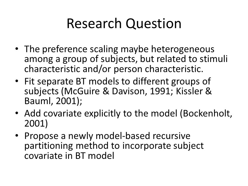 Research Question The preference scaling maybe heterogeneous among a group of subjects, but related to stimuli characteristic and/or person characteristic.