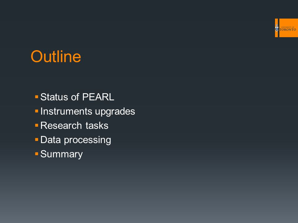 Outline  Status of PEARL  Instruments upgrades  Research tasks  Data processing  Summary