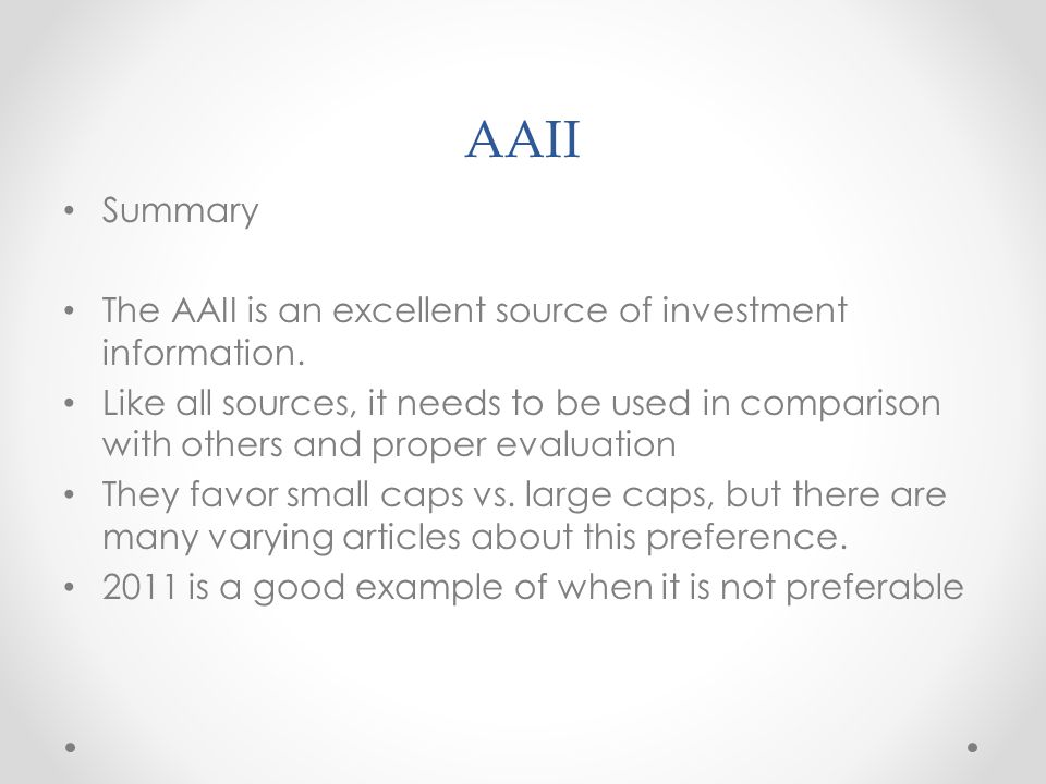 AAII Summary The AAII is an excellent source of investment information.