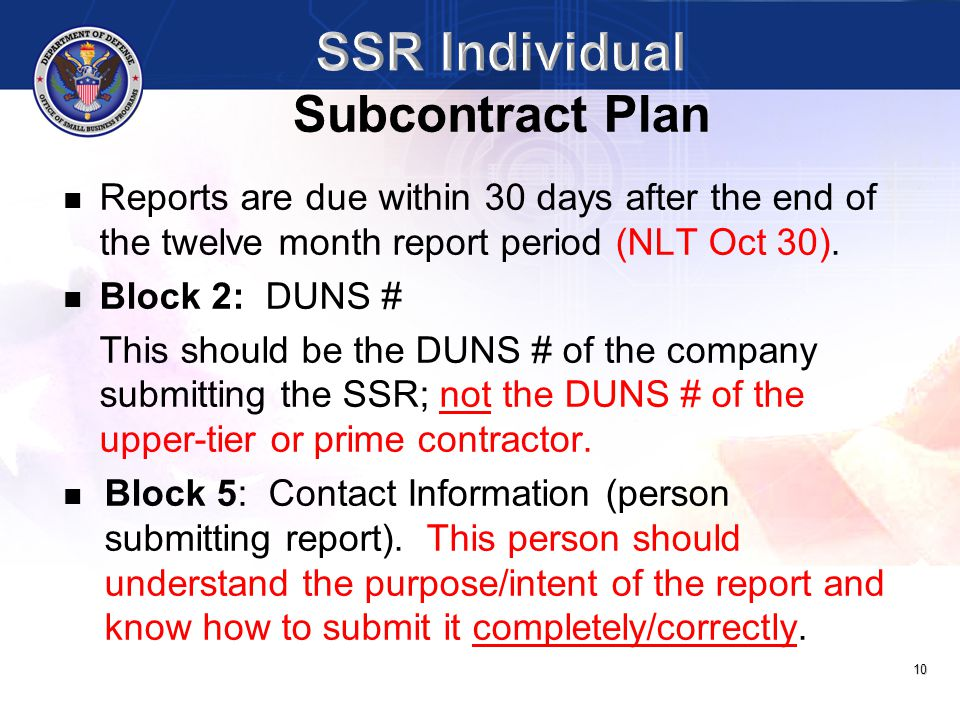 10 Reports are due within 30 days after the end of the twelve month report period (NLT Oct 30). Block 2: DUNS # This should be the DUNS # of the compa