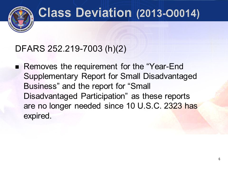 """6 DFARS 252.219-7003 (h)(2) Removes the requirement for the """"Year-End Supplementary Report for Small Disadvantaged Business"""" and the report for """"Small"""