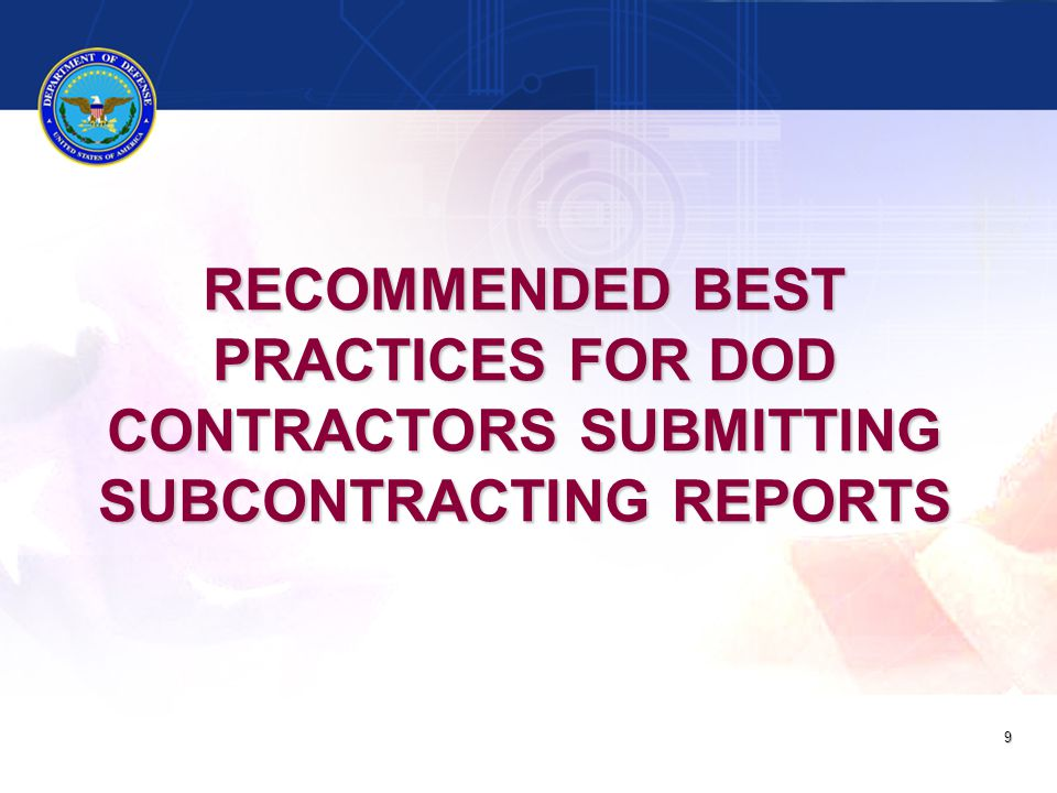 RECOMMENDED BEST PRACTICES FOR DOD CONTRACTORS SUBMITTING SUBCONTRACTING REPORTS 9