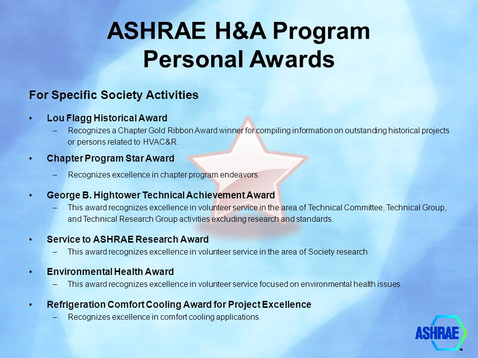 ASHRAE H&A Program Personal Awards For Specific Society Activities Lou Flagg Historical Award –Recognizes a Chapter Gold Ribbon Award winner for compi