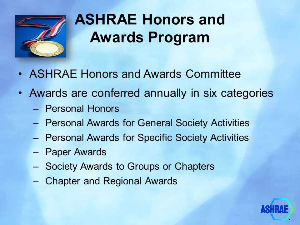ASHRAE Honors and Awards Program ASHRAE Honors and Awards Committee Awards are conferred annually in six categories – Personal Honors – Personal Award