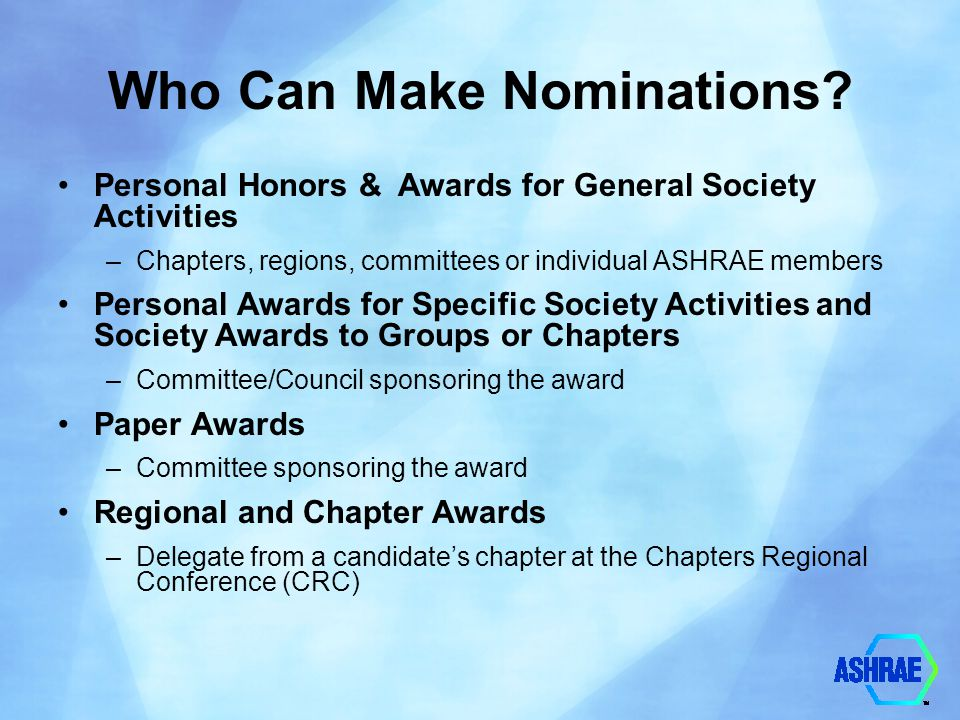 ASHRAE H& A Program Society Awards To Groups or Chapters Technology Award/Award for Engineering Excellence –Recognizes successful application of innovative design which incorporate ASHRAE standards for effective energy management, indoor air quality, and mechanical design management.