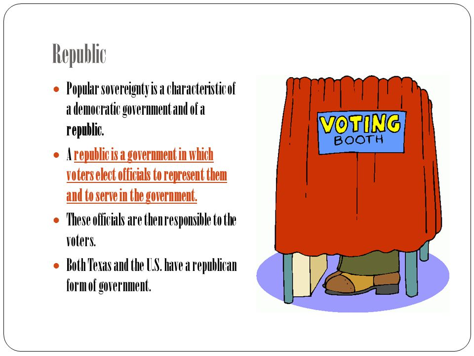 Republic Popular sovereignty is a characteristic of a democratic government and of a republic.