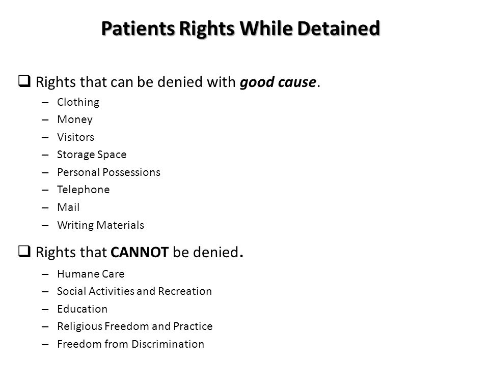 Patients Rights While Detained  Rights that can be denied with good cause.