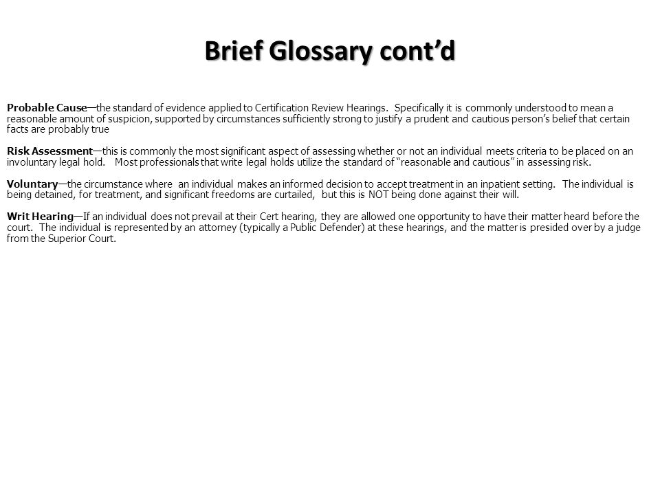 Brief Glossary cont'd Probable Cause—the standard of evidence applied to Certification Review Hearings.