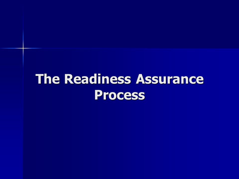 The Readiness Assurance Process The Readiness Assurance Process