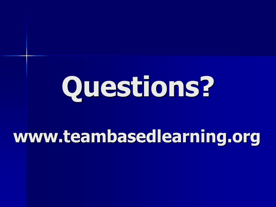 Questions? www.teambasedlearning.org