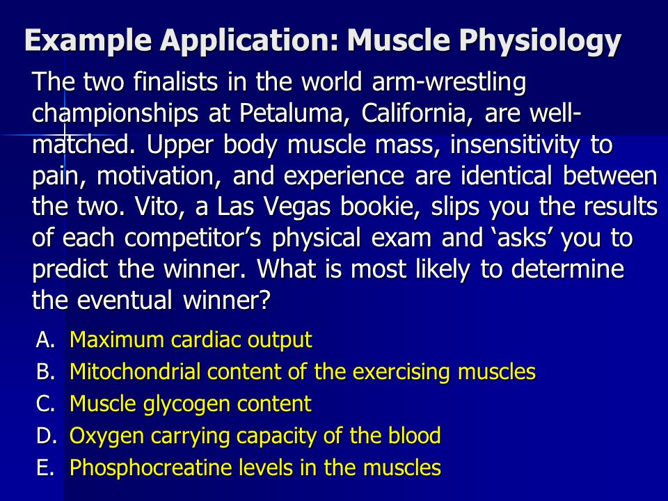 Example Application: Muscle Physiology The two finalists in the world arm-wrestling championships at Petaluma, California, are well- matched. Upper bo