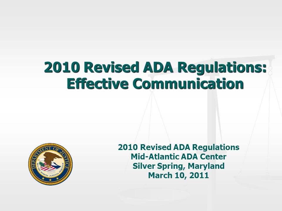 2010 Revised ADA Regulations: Effective Communication 2010 Revised ADA Regulations Mid-Atlantic ADA Center Silver Spring, Maryland March 10, 2011