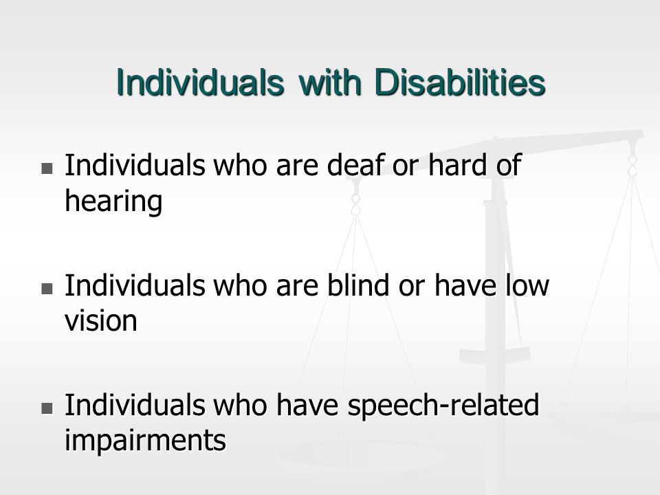 Individuals with Disabilities Individuals who are deaf or hard of hearing Individuals who are deaf or hard of hearing Individuals who are blind or have low vision Individuals who are blind or have low vision Individuals who have speech-related impairments Individuals who have speech-related impairments
