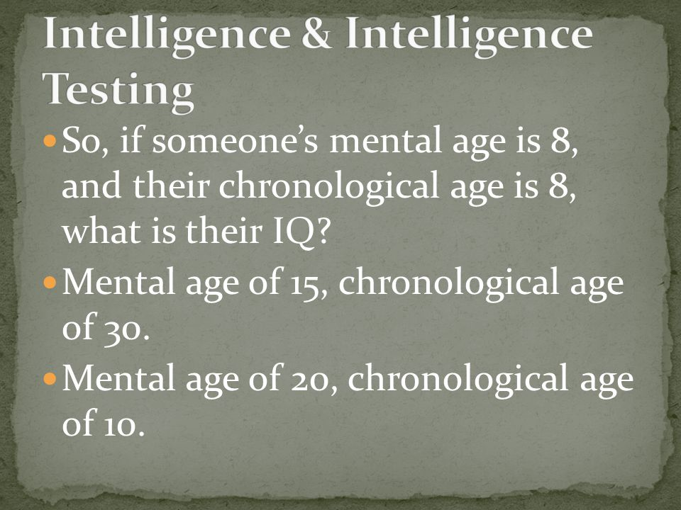So, if someone's mental age is 8, and their chronological age is 8, what is their IQ.