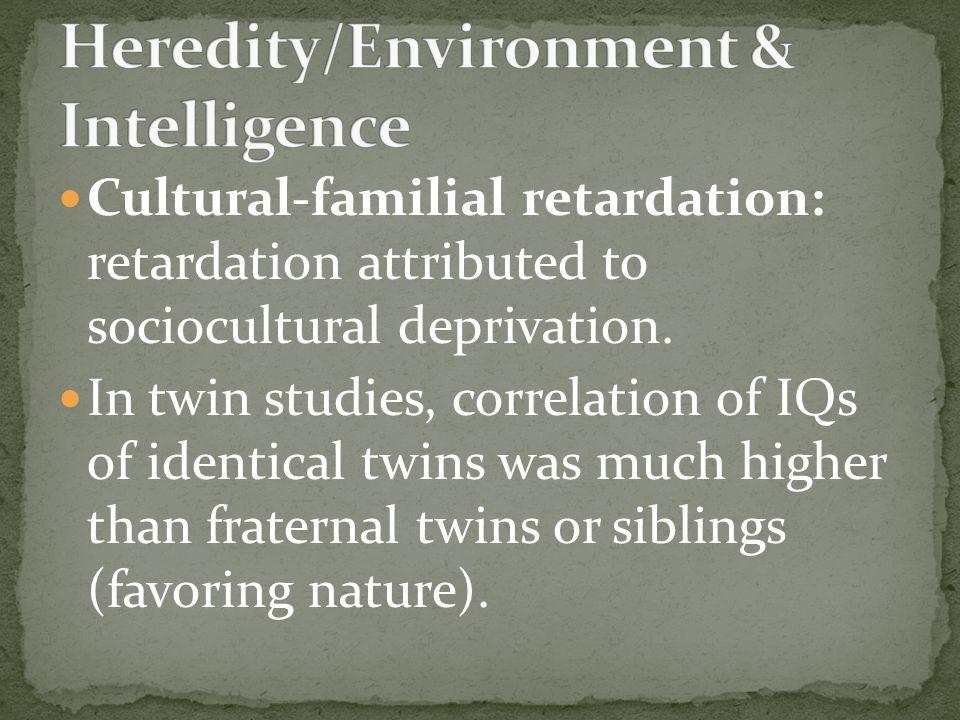 Cultural-familial retardation: retardation attributed to sociocultural deprivation.