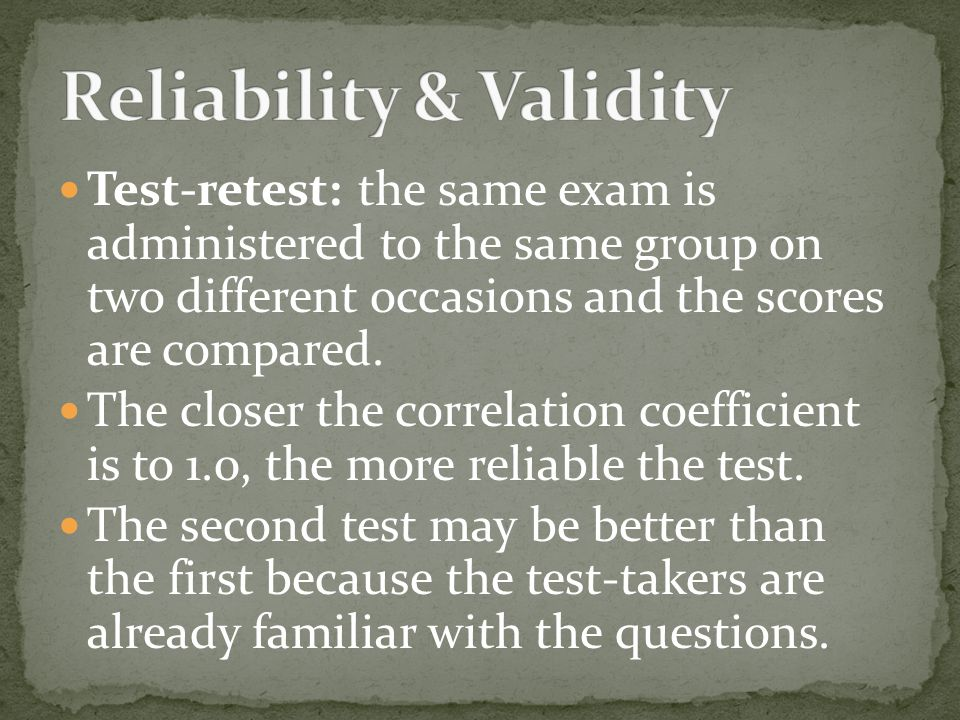Split-half: the score on one half of the test questions is correlated with the score on the other half of the questions to see if they are consistent.