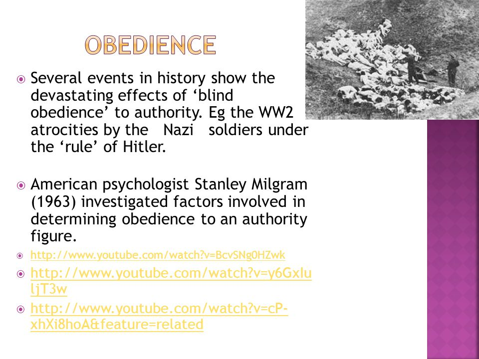  Several events in history show the devastating effects of 'blind obedience' to authority. Eg the WW2 atrocities by the Nazi soldiers under the 'rule