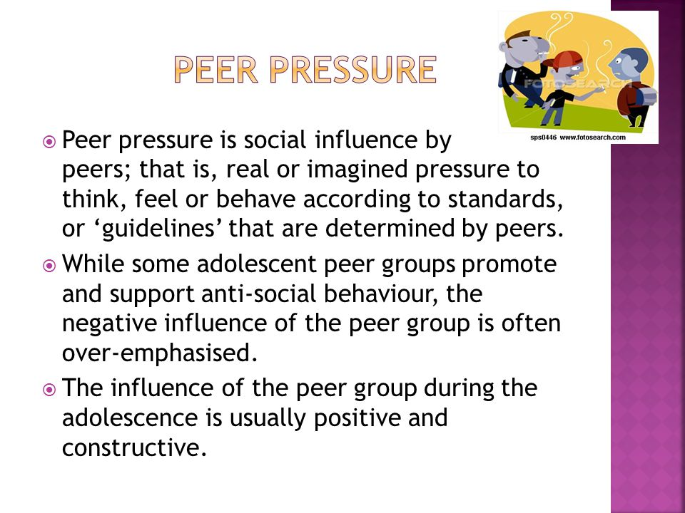  Peer pressure is social influence by peers; that is, real or imagined pressure to think, feel or behave according to standards, or 'guidelines' that