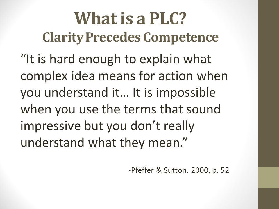 "What is a PLC? Clarity Precedes Competence ""It is hard enough to explain what complex idea means for action when you understand it… It is impossible w"