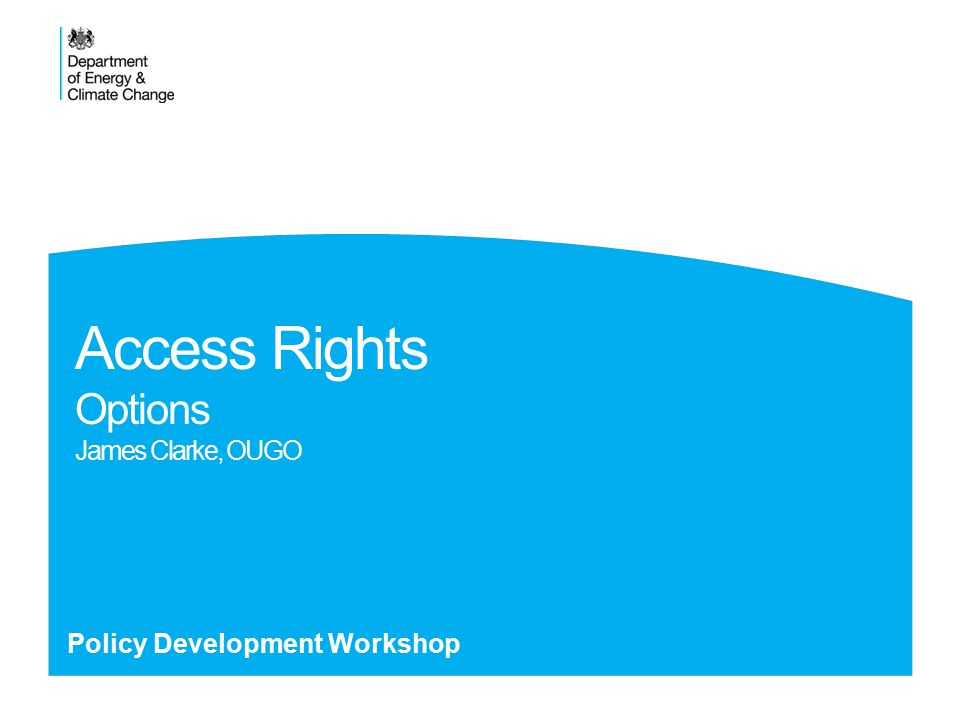 Access Rights Options James Clarke, OUGO Policy Development Workshop