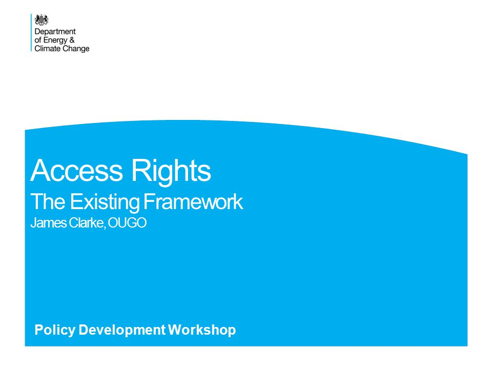 Access Rights The Existing Framework James Clarke, OUGO Policy Development Workshop