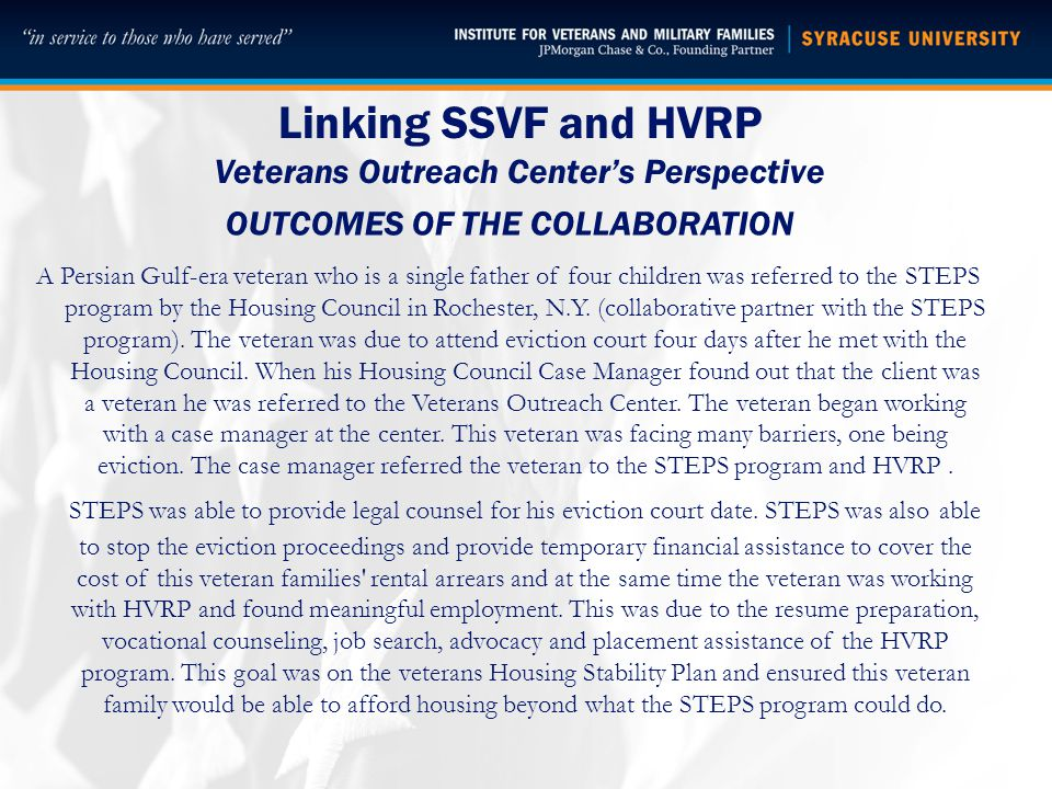 Linking SSVF and HVRP Veterans Outreach Center's Perspective OUTCOMES OF THE COLLABORATION A Persian Gulf-era veteran who is a single father of four children was referred to the STEPS program by the Housing Council in Rochester, N.Y.