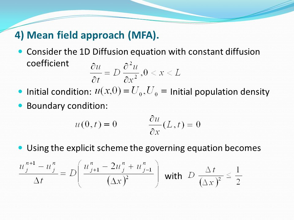 4) Mean field approach (MFA). Consider the 1D Diffusion equation with constant diffusion coefficient Initial condition: Initial population density Bou