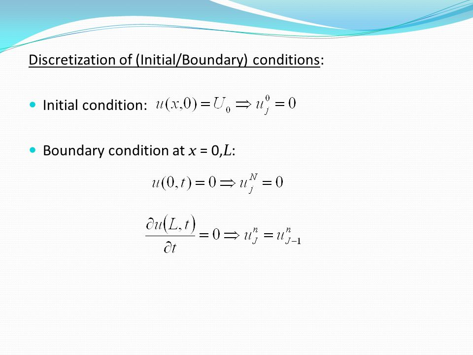 Discretization of (Initial/Boundary) conditions: Initial condition: Boundary condition at x = 0,L: