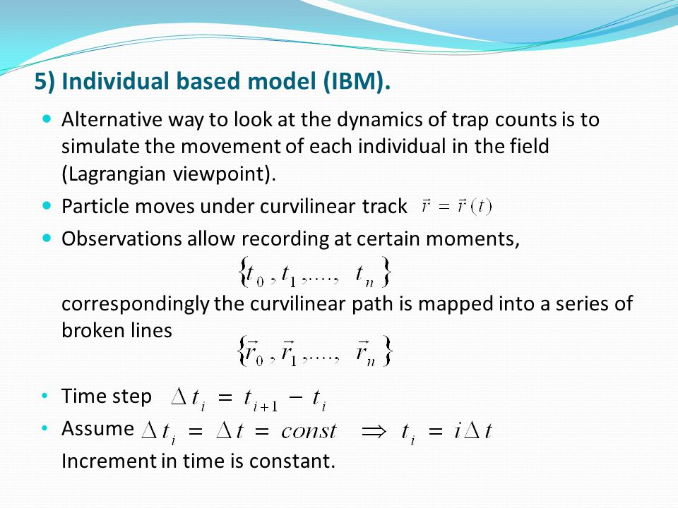 5) Individual based model (IBM). Alternative way to look at the dynamics of trap counts is to simulate the movement of each individual in the field (L