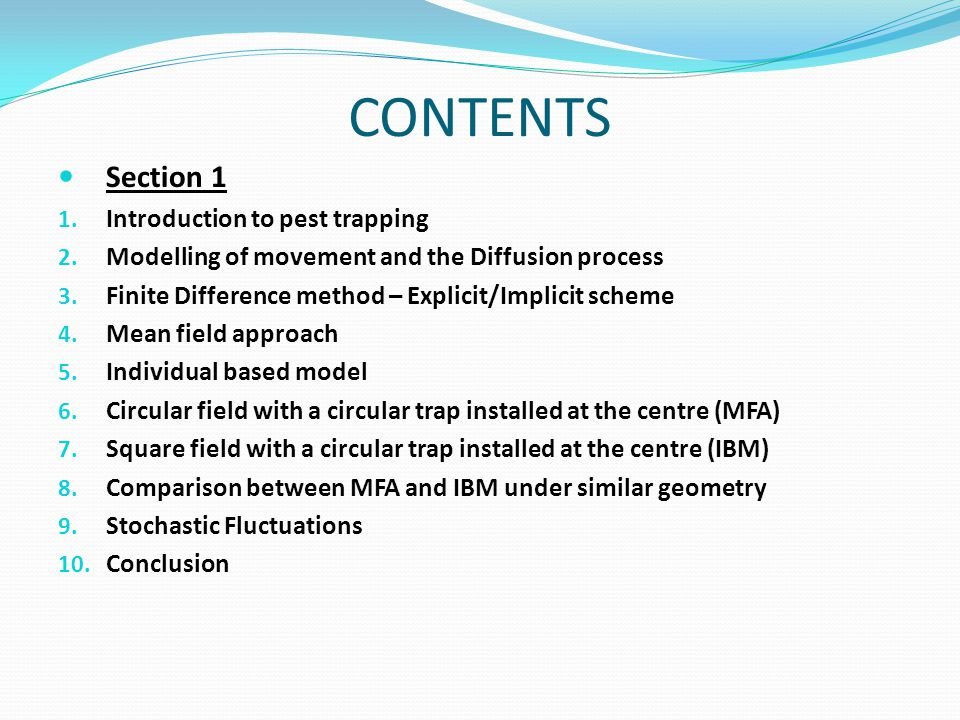 CONTENTS Section 1 1. Introduction to pest trapping 2. Modelling of movement and the Diffusion process 3. Finite Difference method – Explicit/Implicit