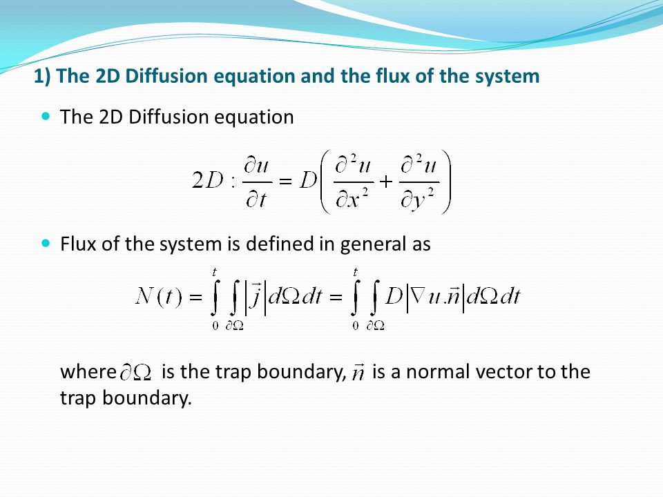 The 2D Diffusion equation Flux of the system is defined in general as where is the trap boundary, is a normal vector to the trap boundary. 1) The 2D D
