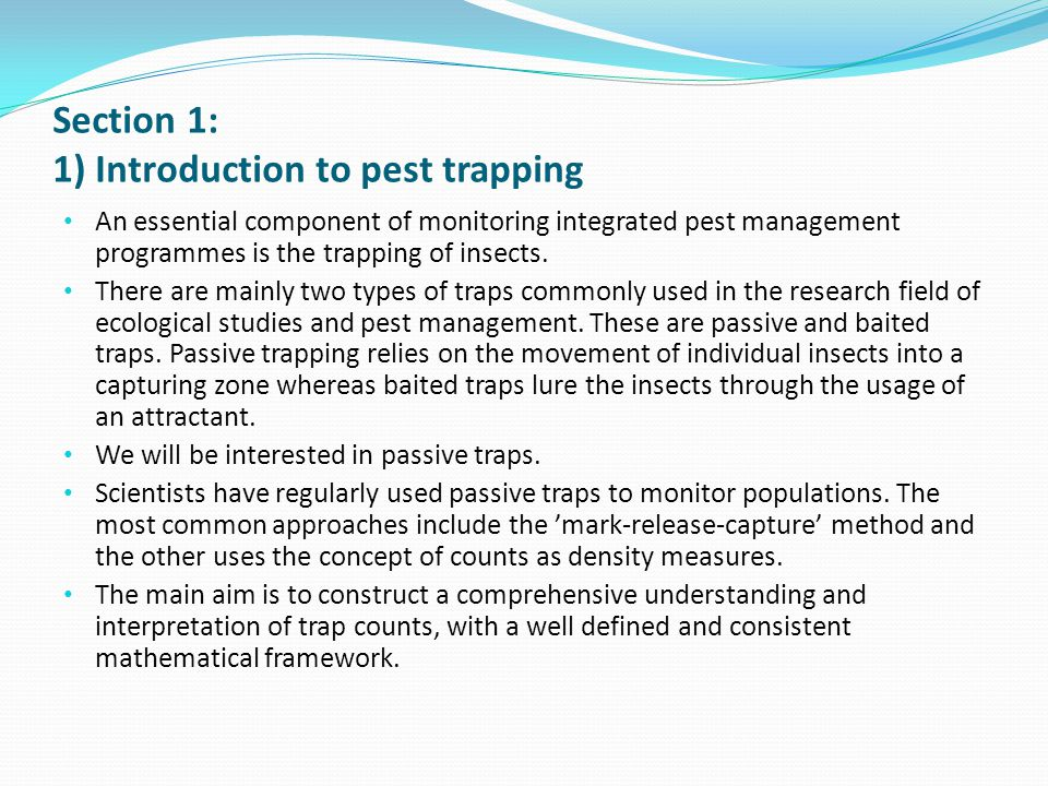 Section 1: 1) Introduction to pest trapping An essential component of monitoring integrated pest management programmes is the trapping of insects. The