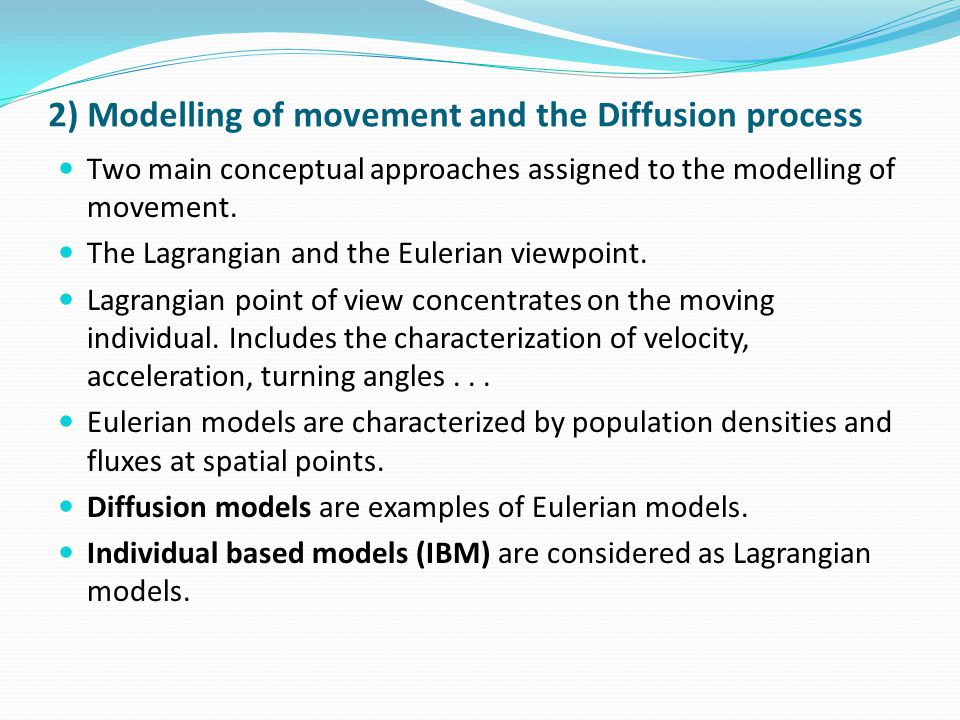 Two main conceptual approaches assigned to the modelling of movement. The Lagrangian and the Eulerian viewpoint. Lagrangian point of view concentrates